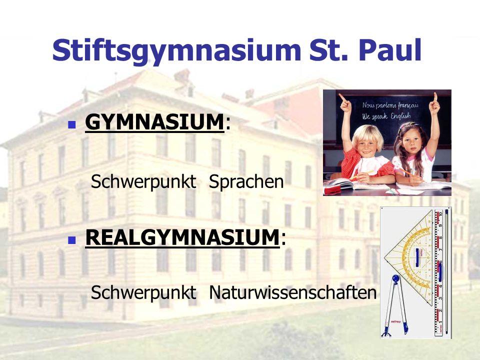 Stiftsgymnasium St. Paul GYMNASIUM: Schwerpunkt Sprachen REALGYMNASIUM: Schwerpunkt Naturwissenschaften