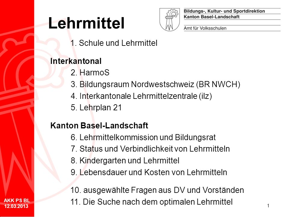 1 Lehrmittel 1. Schule und Lehrmittel Interkantonal 2. HarmoS 3. Bildungsraum Nordwestschweiz (BR NWCH) 4. Interkantonale Lehrmittelzentrale (ilz) 5.