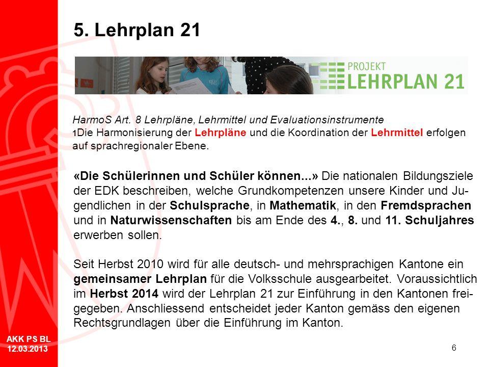 6 5. Lehrplan 21 HarmoS Art. 8 Lehrpläne, Lehrmittel und Evaluationsinstrumente 1 Die Harmonisierung der Lehrpläne und die Koordination der Lehrmittel