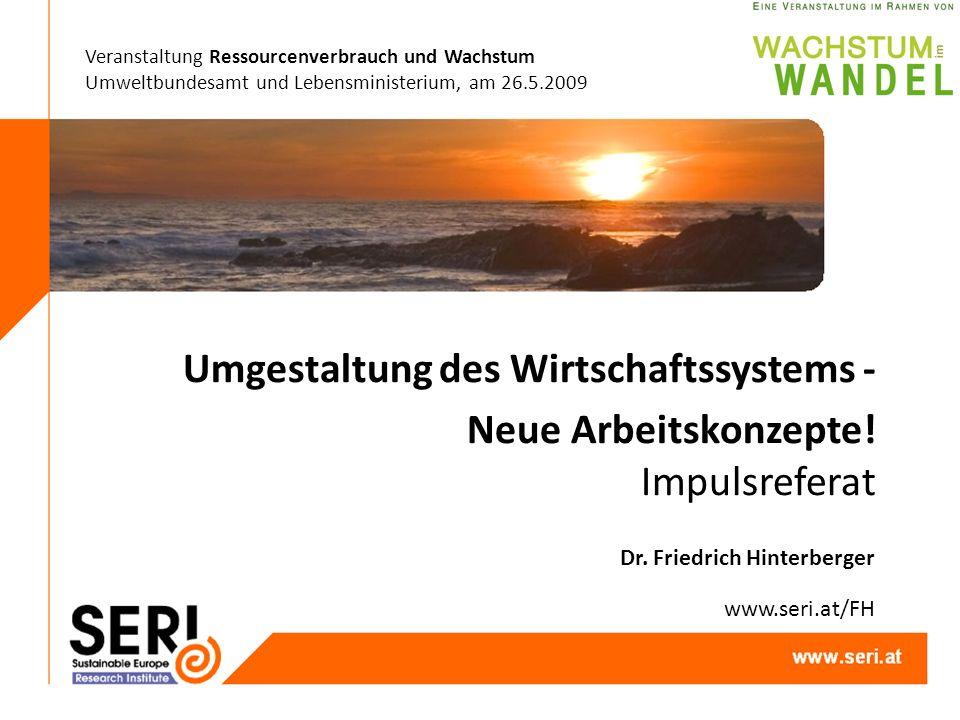 Veranstaltung Ressourcenverbrauch und Wachstum Umweltbundesamt und Lebensministerium, am 26.5.2009 Umgestaltung des Wirtschaftssystems - Neue Arbeitskonzepte.