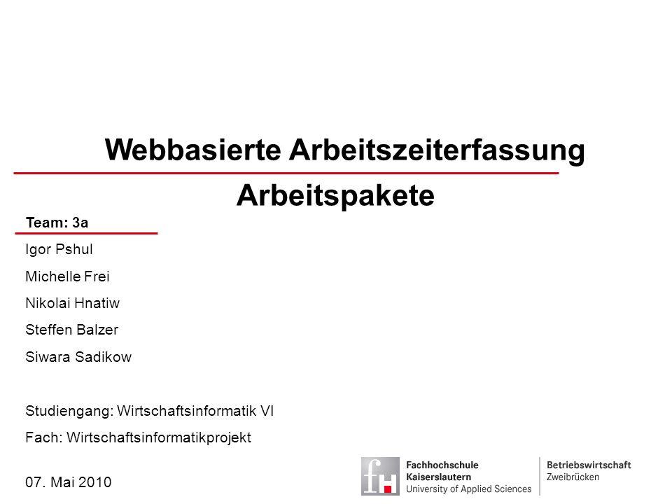 Team: 3a | Webbasierte Arbeitszeiterfassung | 07.05.20102 Einleitung Arbeitspakete Schluss 1.Einleitung 2.Arbeitspakete -3a.1 Arbeitszeiterfassung und Arbeitszeitmodelle -3a.2 Gleitzeitmodell -3a.3 Schichtarbeitsmodell 3.Schluss