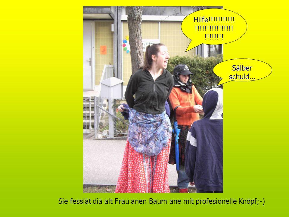 Sie fesslät diä alt Frau anen Baum ane mit profesionelle Knöpf;-) Hilfe!!!!!!!!!!! !!!!!!!!!!!!!!!! !!!!!!!! Sälber schuld...