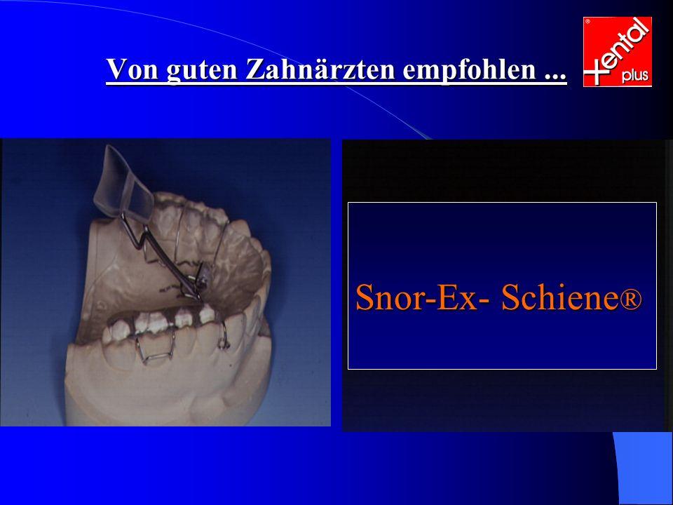 Snor-Ex- Schiene ® Von guten Zahnärzten empfohlen...