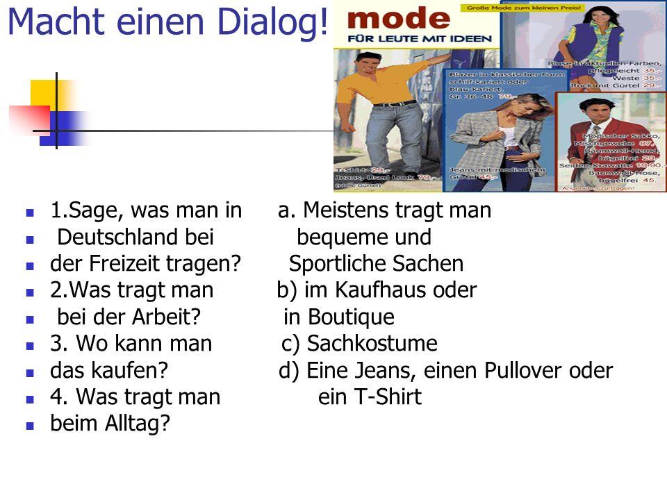 Macht einen Dialog! 1.Sage, was man in a. Meistens tragt man Deutschland bei bequeme und der Freizeit tragen? Sportliche Sachen 2.Was tragt man b) im