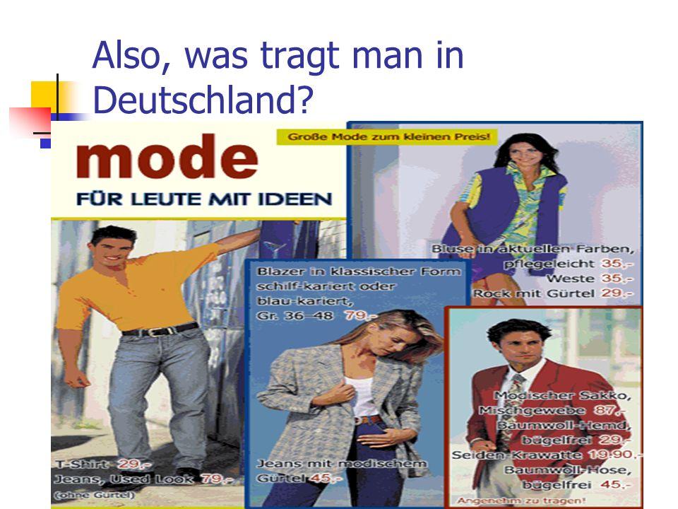 Also, was tragt man in Deutschland?