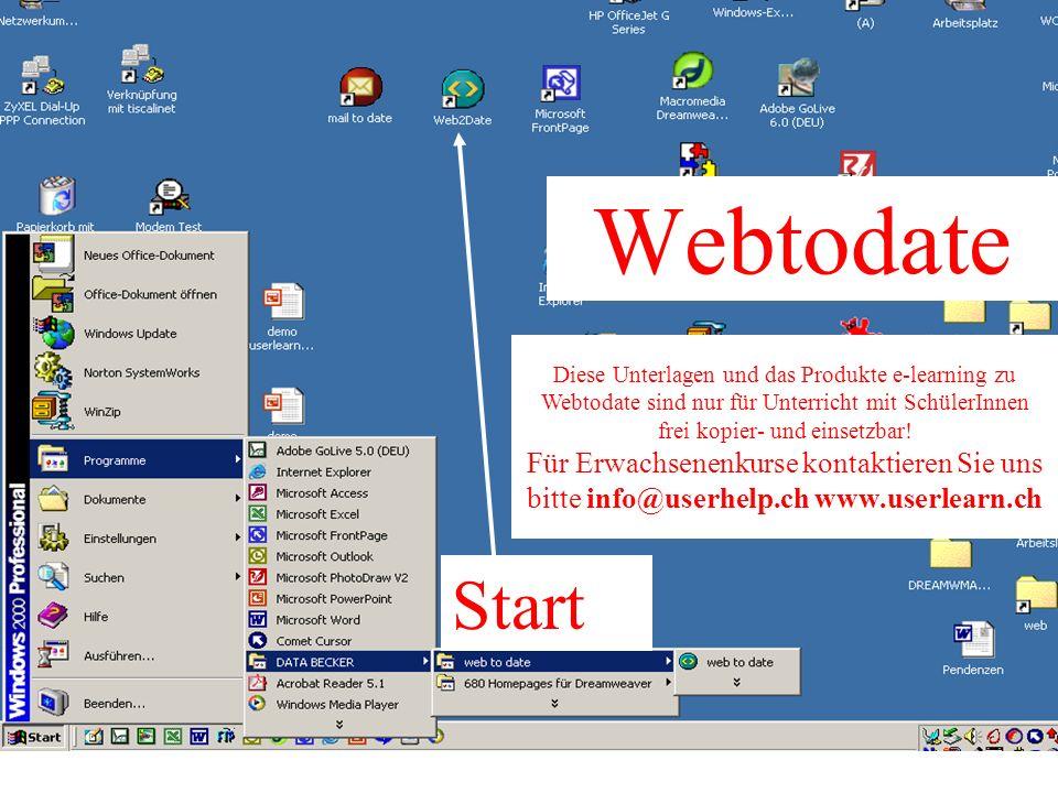 Webtodate Start Diese Unterlagen und das Produkte e-learning zu Webtodate sind nur für Unterricht mit SchülerInnen frei kopier- und einsetzbar.