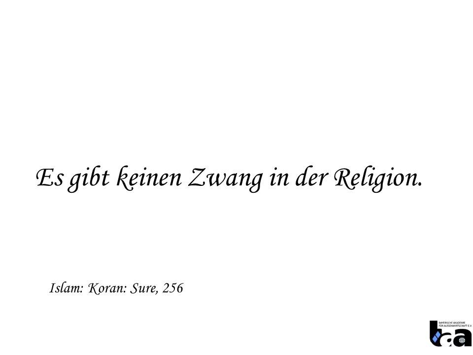 Es gibt keinen Zwang in der Religion. Islam: Koran: Sure, 256