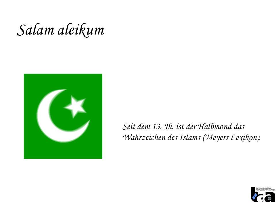 Salam aleikum Seit dem 13. Jh. ist der Halbmond das Wahrzeichen des Islams (Meyers Lexikon).