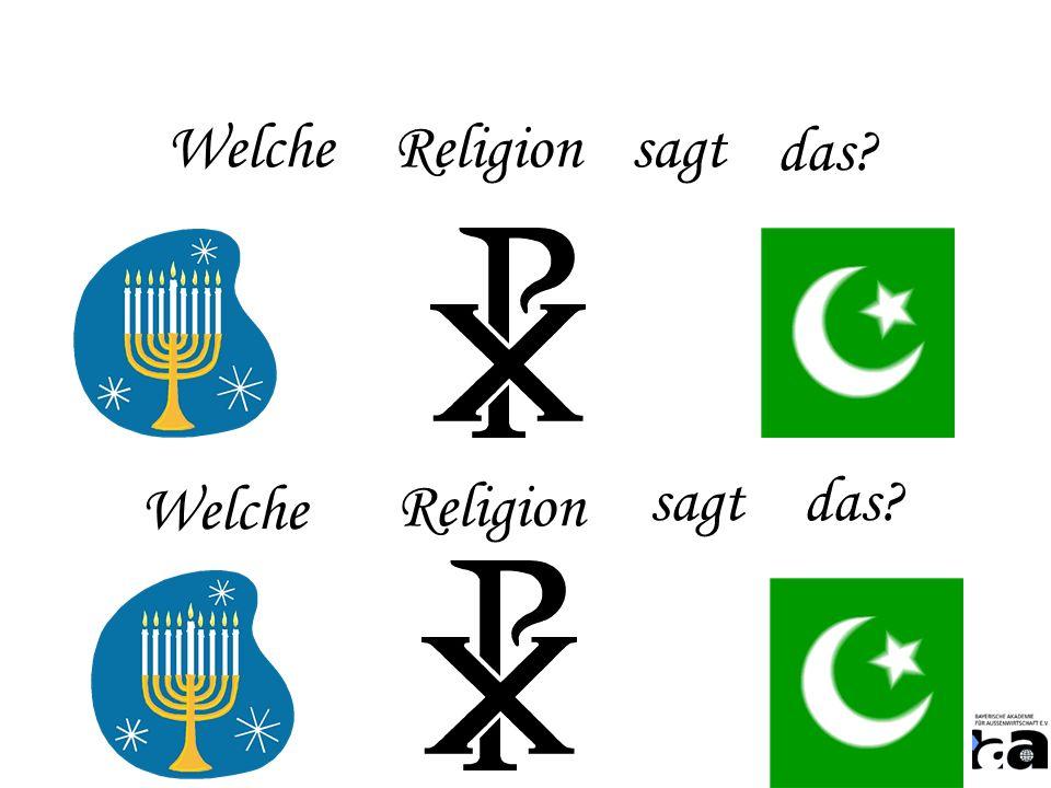 Welche Religion sagt das? Welche Religion sagt das?