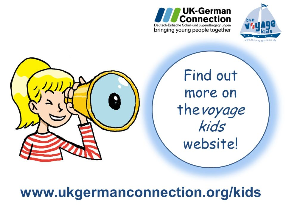 www.ukgermanconnection.org/kids Find out more on thevoyage kids website!