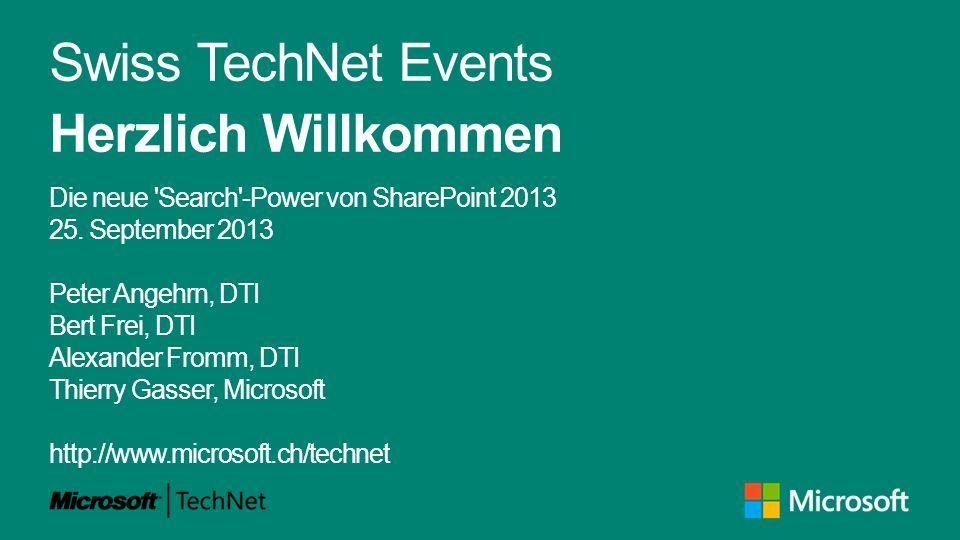 Swiss TechNet Events Herzlich Willkommen Die neue 'Search'-Power von SharePoint 2013 25. September 2013 Peter Angehrn, DTI Bert Frei, DTI Alexander Fr