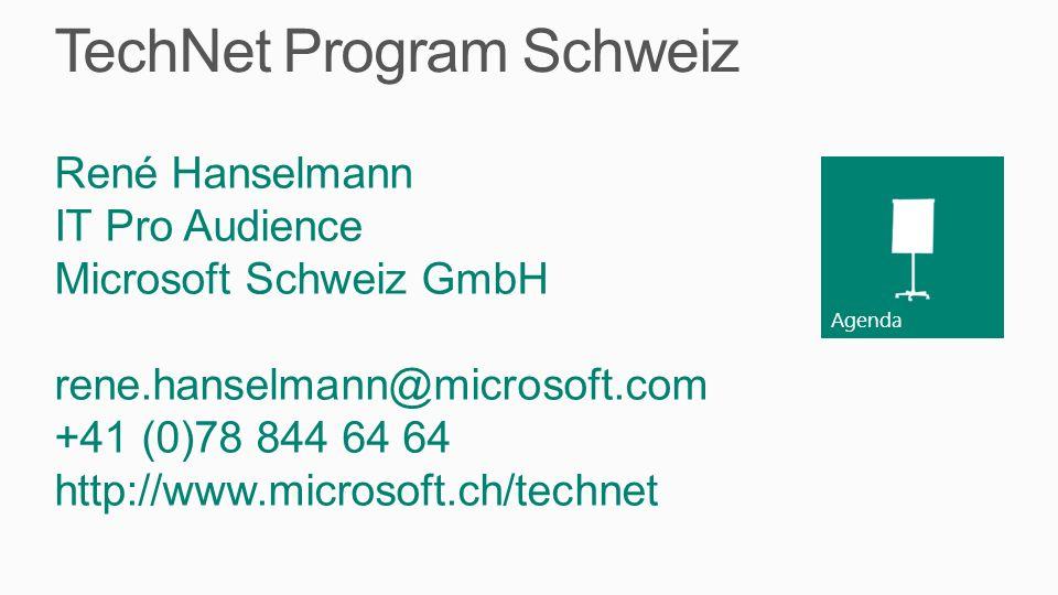 Agenda TechNet Program Schweiz René Hanselmann IT Pro Audience Microsoft Schweiz GmbH rene.hanselmann@microsoft.com +41 (0)78 844 64 64 http://www.mic