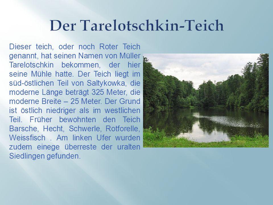 Dieser teich, oder noch Roter Teich genannt, hat seinen Namen von Müller Tarelotschkin bekommen, der hier seine Mühle hatte.