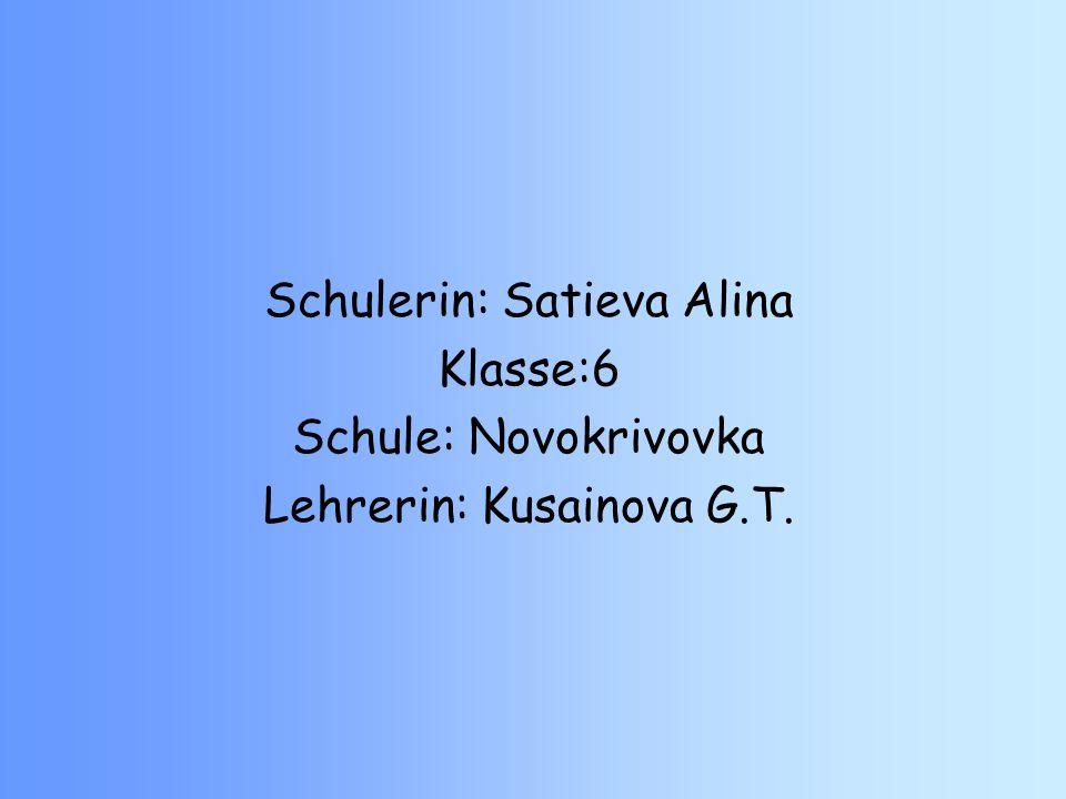 Schulerin: Satieva Alina Klasse:6 Schule: Novokrivovka Lehrerin: Kusainova G.T.