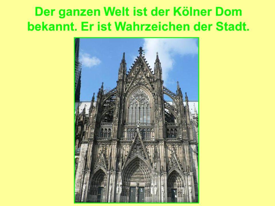 Der ganzen Welt ist der Kölner Dom bekannt. Er ist Wahrzeichen der Stadt.