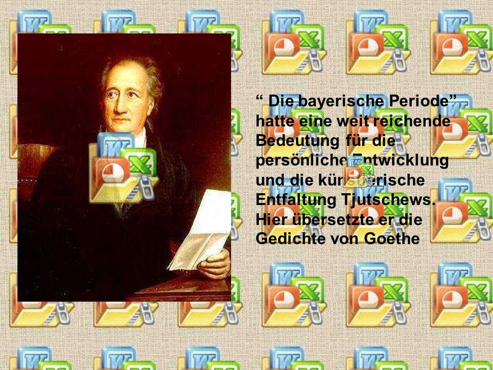 Die bayerische Periode hatte eine weit reichende Bedeutung für die persönliche Entwicklung und die künstlerische Entfaltung Tjutschews. Hier übersetzt