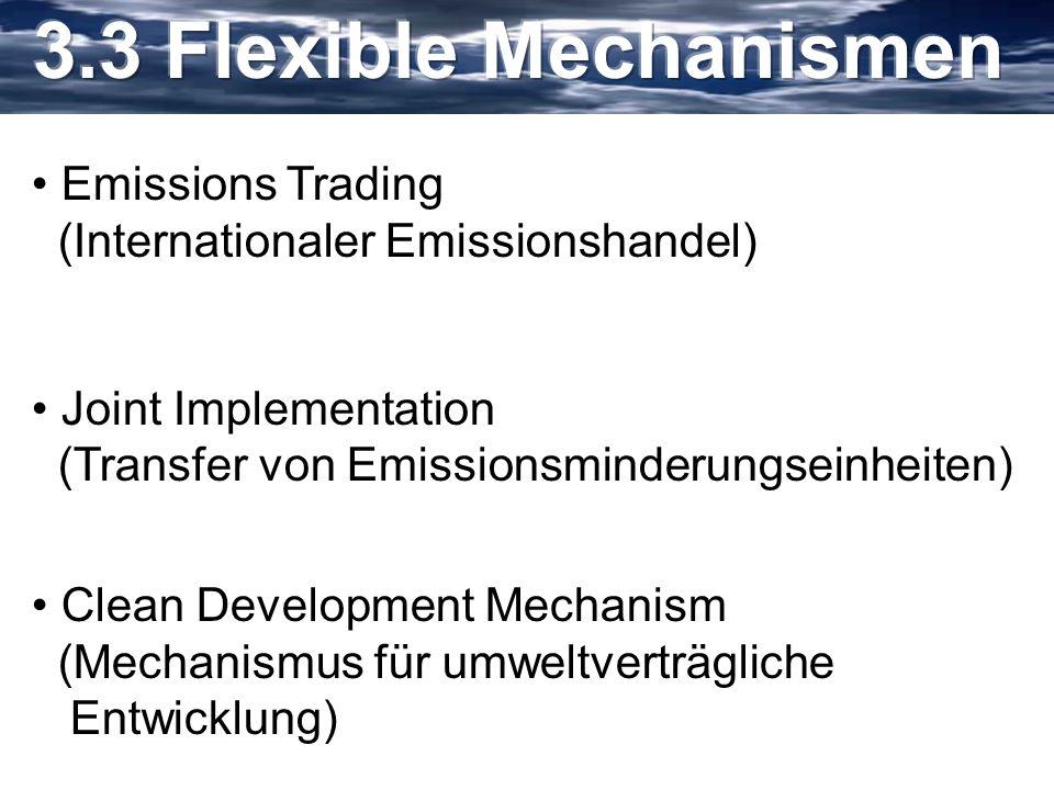 Emissions Trading (Internationaler Emissionshandel) Joint Implementation (Transfer von Emissionsminderungseinheiten) Clean Development Mechanism (Mech