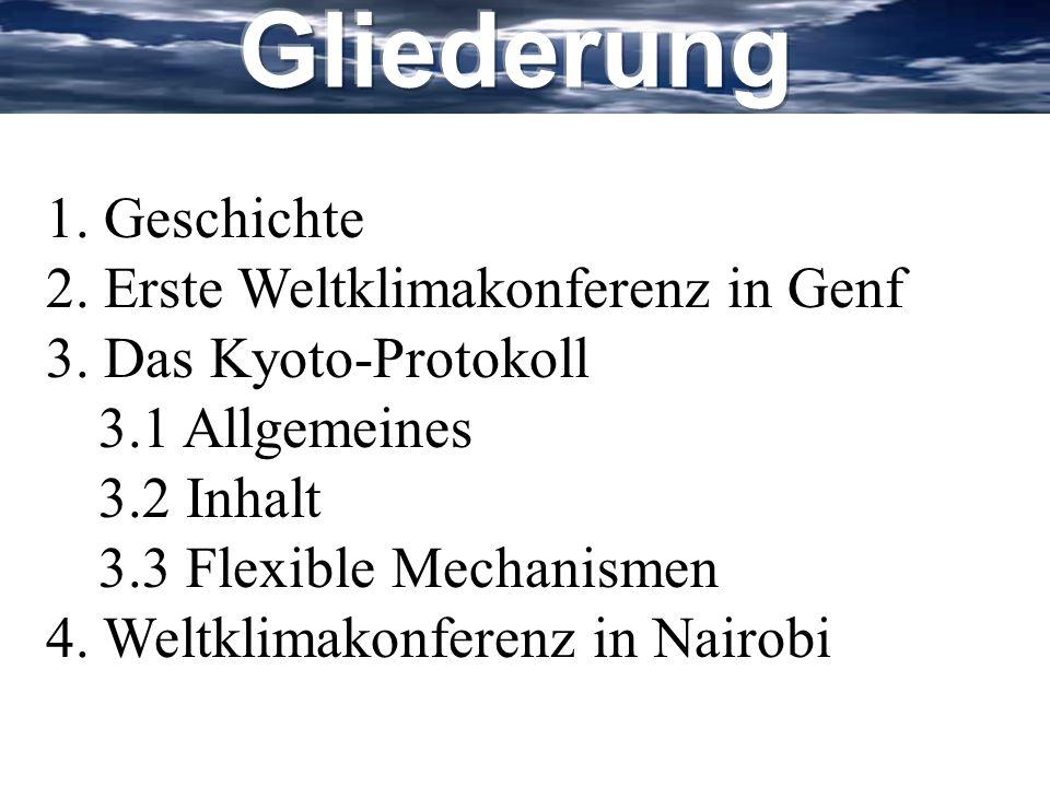 1. Geschichte 2. Erste Weltklimakonferenz in Genf 3. Das Kyoto-Protokoll 3.1 Allgemeines 3.2 Inhalt 3.3 Flexible Mechanismen 4. Weltklimakonferenz in