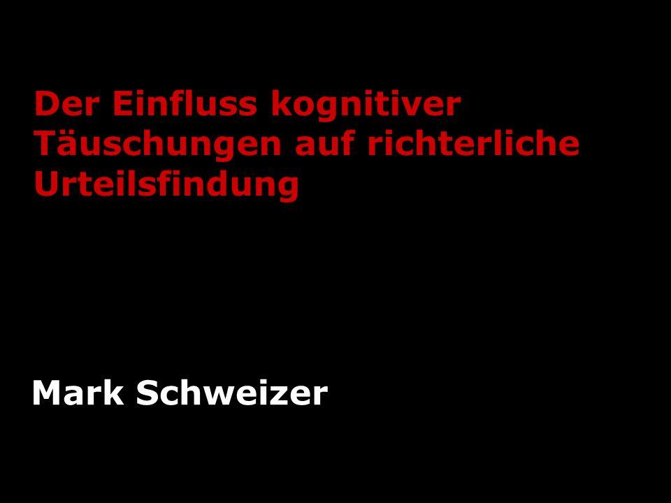 Der Einfluss kognitiver Täuschungen auf richterliche Urteilsfindung Mark Schweizer