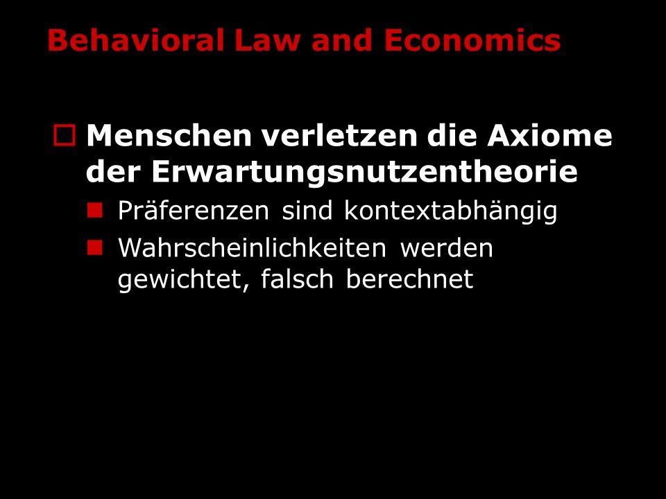 Behavioral Law and Economics Menschen verletzen die Axiome der Erwartungsnutzentheorie Präferenzen sind kontextabhängig Wahrscheinlichkeiten werden ge