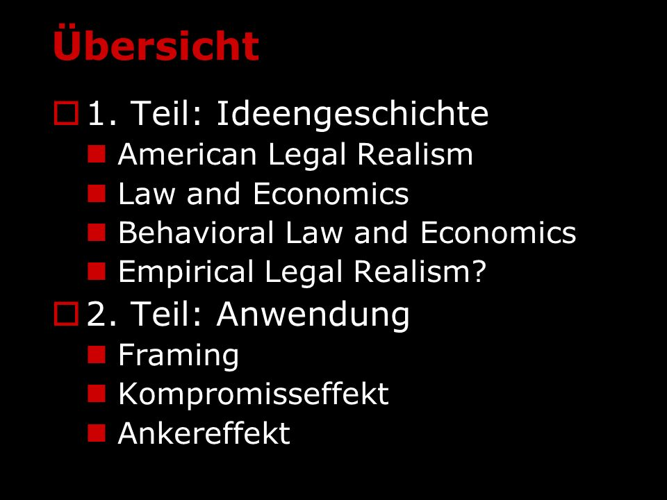 Übersicht 1. Teil: Ideengeschichte American Legal Realism Law and Economics Behavioral Law and Economics Empirical Legal Realism? 2. Teil: Anwendung F