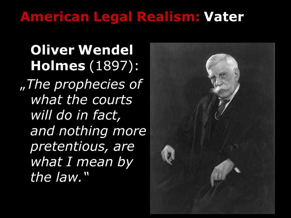 American Legal Realism: Kern Recht ist unbestimmt Normativ: Rechtsregeln allein können Urteile nicht rechtfertigen Deskriptiv: Rechtsregeln allein können Urteile nicht voraussagen