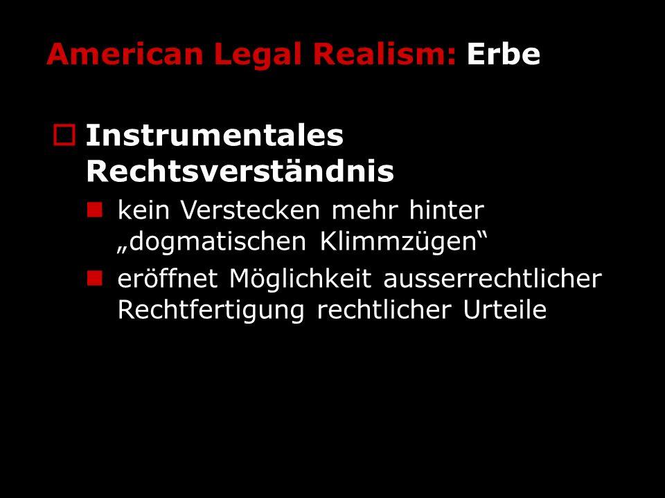 American Legal Realism: Erbe Instrumentales Rechtsverständnis kein Verstecken mehr hinter dogmatischen Klimmzügen eröffnet Möglichkeit ausserrechtlich