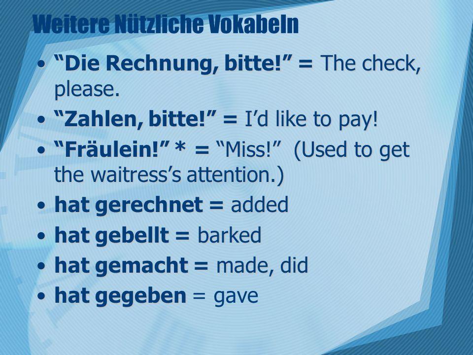 Weitere Nützliche Vokabeln Die Rechnung, bitte. = The check, please.Die Rechnung, bitte.