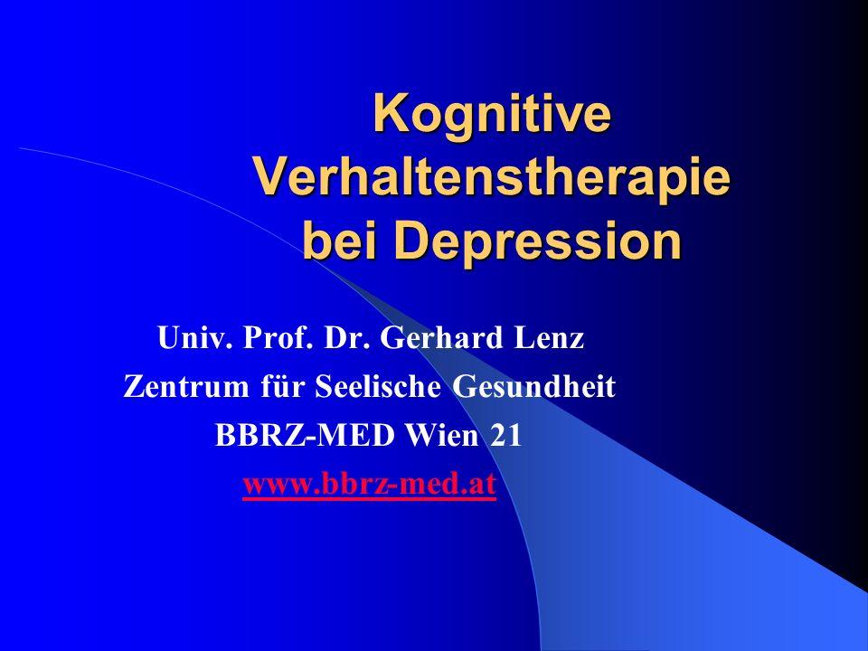 Kognitive Verhaltenstherapie bei Depression Univ. Prof. Dr. Gerhard Lenz Zentrum für Seelische Gesundheit BBRZ-MED Wien 21 www.bbrz-med.at