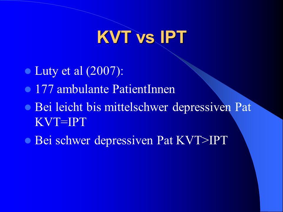 KVT vs IPT Luty et al (2007): 177 ambulante PatientInnen Bei leicht bis mittelschwer depressiven Pat KVT=IPT Bei schwer depressiven Pat KVT>IPT