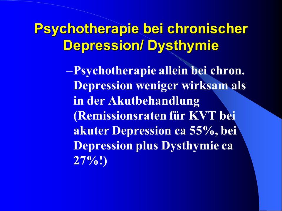 Psychotherapie bei chronischer Depression/ Dysthymie –Psychotherapie allein bei chron. Depression weniger wirksam als in der Akutbehandlung (Remission