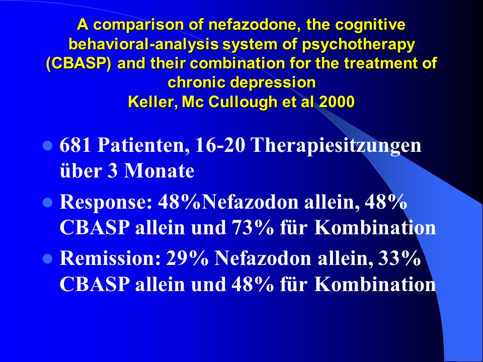A comparison of nefazodone, the cognitive behavioral-analysis system of psychotherapy (CBASP) and their combination for the treatment of chronic depre