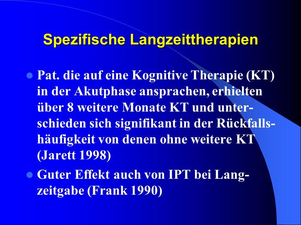 Spezifische Langzeittherapien Pat. die auf eine Kognitive Therapie (KT) in der Akutphase ansprachen, erhielten über 8 weitere Monate KT und unter- sch