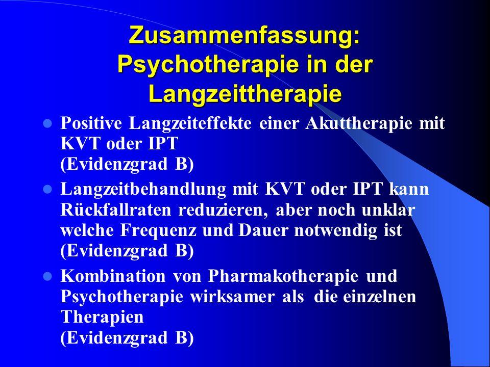 Zusammenfassung: Psychotherapie in der Langzeittherapie Positive Langzeiteffekte einer Akuttherapie mit KVT oder IPT (Evidenzgrad B) Langzeitbehandlun