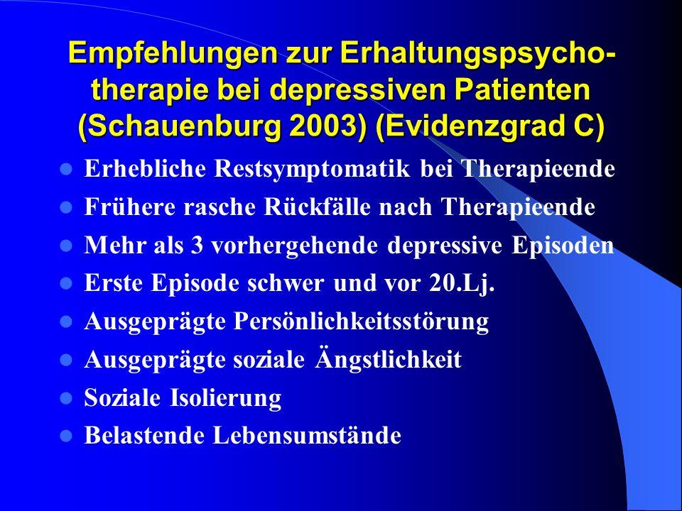 Empfehlungen zur Erhaltungspsycho- therapie bei depressiven Patienten (Schauenburg 2003) (Evidenzgrad C) Erhebliche Restsymptomatik bei Therapieende F