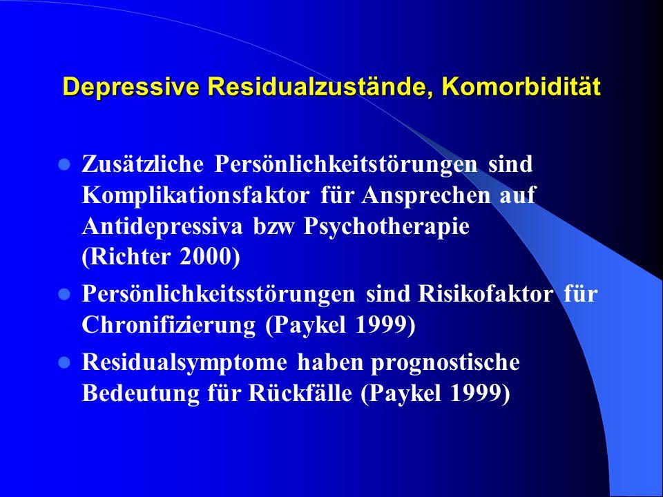 Depressive Residualzustände, Komorbidität Zusätzliche Persönlichkeitstörungen sind Komplikationsfaktor für Ansprechen auf Antidepressiva bzw Psychothe