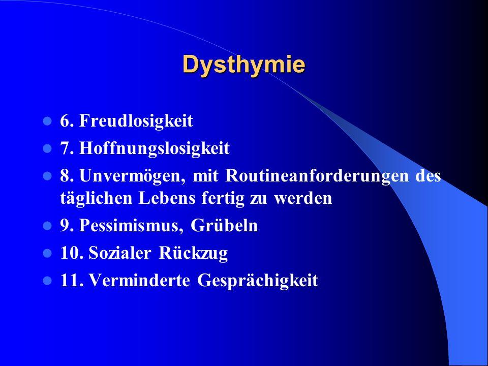 Dysthymie 6. Freudlosigkeit 7. Hoffnungslosigkeit 8. Unvermögen, mit Routineanforderungen des täglichen Lebens fertig zu werden 9. Pessimismus, Grübel
