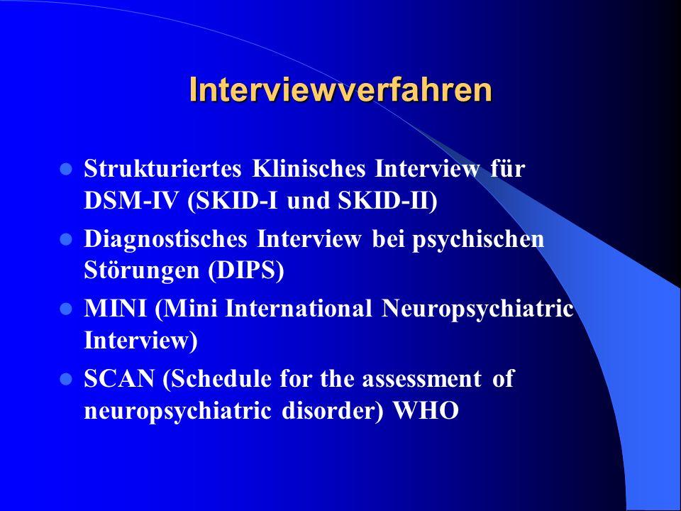 Interviewverfahren Strukturiertes Klinisches Interview für DSM-IV (SKID-I und SKID-II) Diagnostisches Interview bei psychischen Störungen (DIPS) MINI