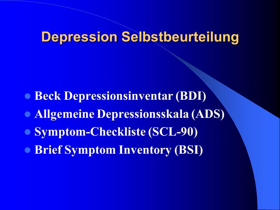 Depression Selbstbeurteilung Beck Depressionsinventar (BDI) Allgemeine Depressionsskala (ADS) Symptom-Checkliste (SCL-90) Brief Symptom Inventory (BSI