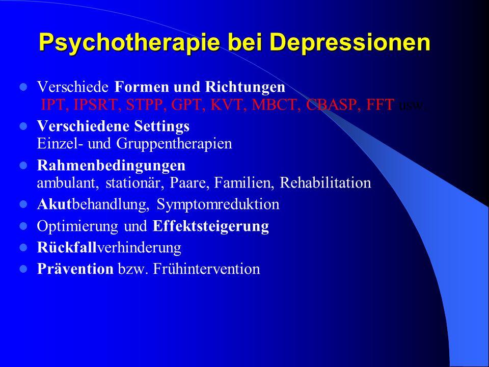 Psychotherapie bei Depressionen Verschiede Formen und Richtungen IPT, IPSRT, STPP, GPT, KVT, MBCT, CBASP, FFT usw. Verschiedene Settings Einzel- und G