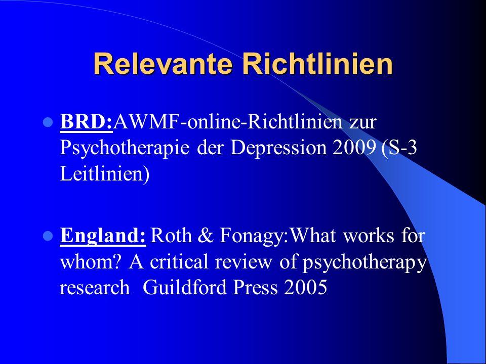 Relevante Richtlinien BRD:AWMF-online-Richtlinien zur Psychotherapie der Depression 2009 (S-3 Leitlinien) England: Roth & Fonagy:What works for whom?