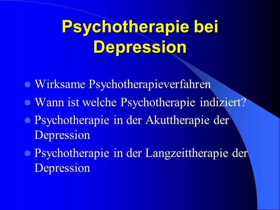 Psychotherapie bei Depression Wirksame Psychotherapieverfahren Wann ist welche Psychotherapie indiziert? Psychotherapie in der Akuttherapie der Depres