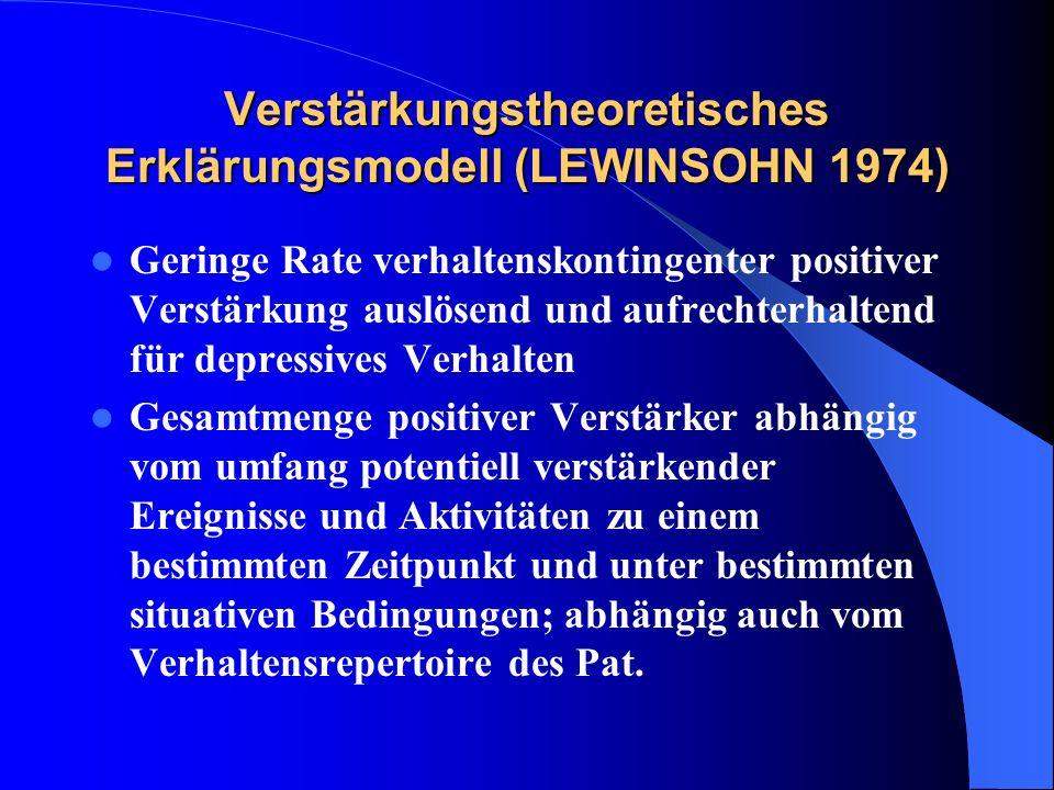 Verstärkungstheoretisches Erklärungsmodell (LEWINSOHN 1974) Geringe Rate verhaltenskontingenter positiver Verstärkung auslösend und aufrechterhaltend