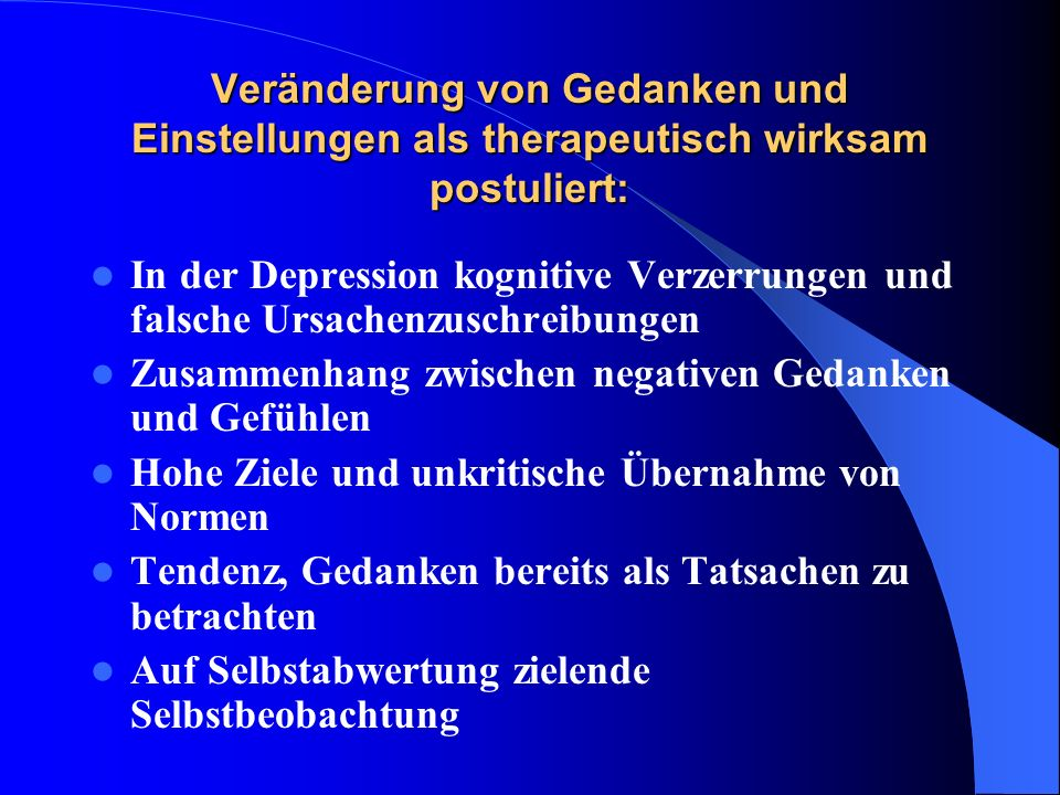 Veränderung von Gedanken und Einstellungen als therapeutisch wirksam postuliert: In der Depression kognitive Verzerrungen und falsche Ursachenzuschrei