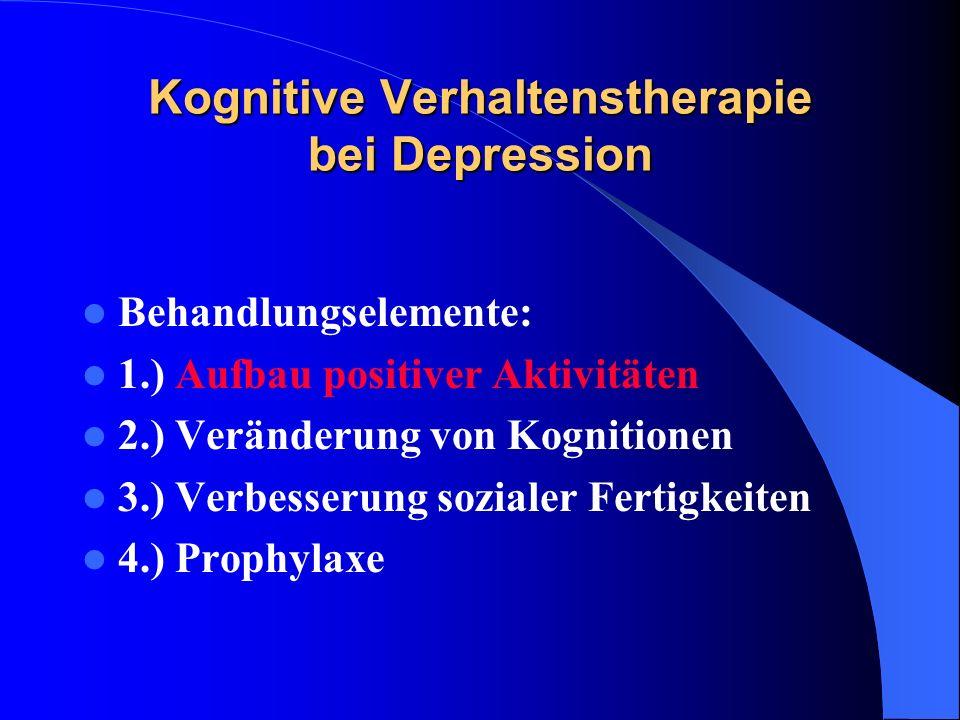Kognitive Verhaltenstherapie bei Depression Behandlungselemente: 1.) Aufbau positiver Aktivitäten 2.) Veränderung von Kognitionen 3.) Verbesserung soz