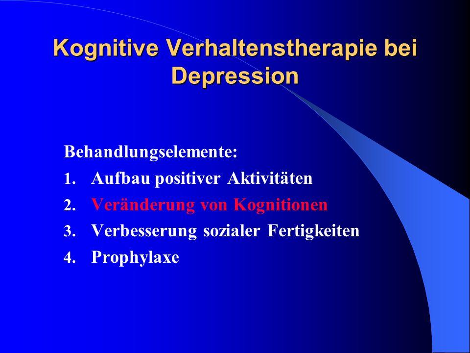 Kognitive Verhaltenstherapie bei Depression Behandlungselemente: 1. Aufbau positiver Aktivitäten 2. Veränderung von Kognitionen 3. Verbesserung sozial