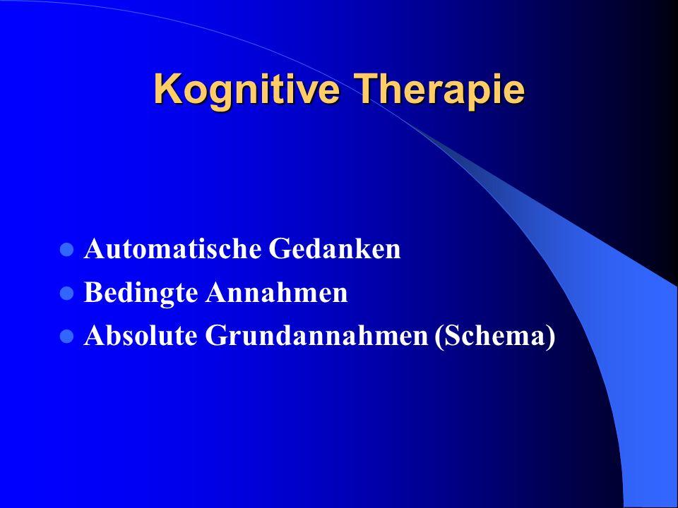 Kognitive Therapie Automatische Gedanken Bedingte Annahmen Absolute Grundannahmen (Schema)