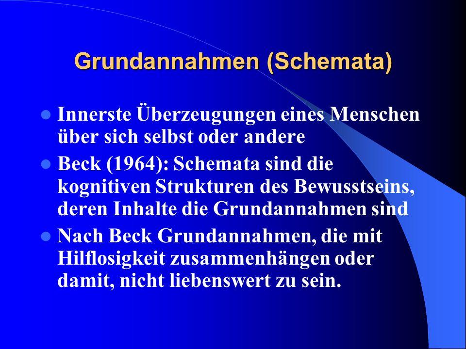 Grundannahmen (Schemata) Innerste Überzeugungen eines Menschen über sich selbst oder andere Beck (1964): Schemata sind die kognitiven Strukturen des B