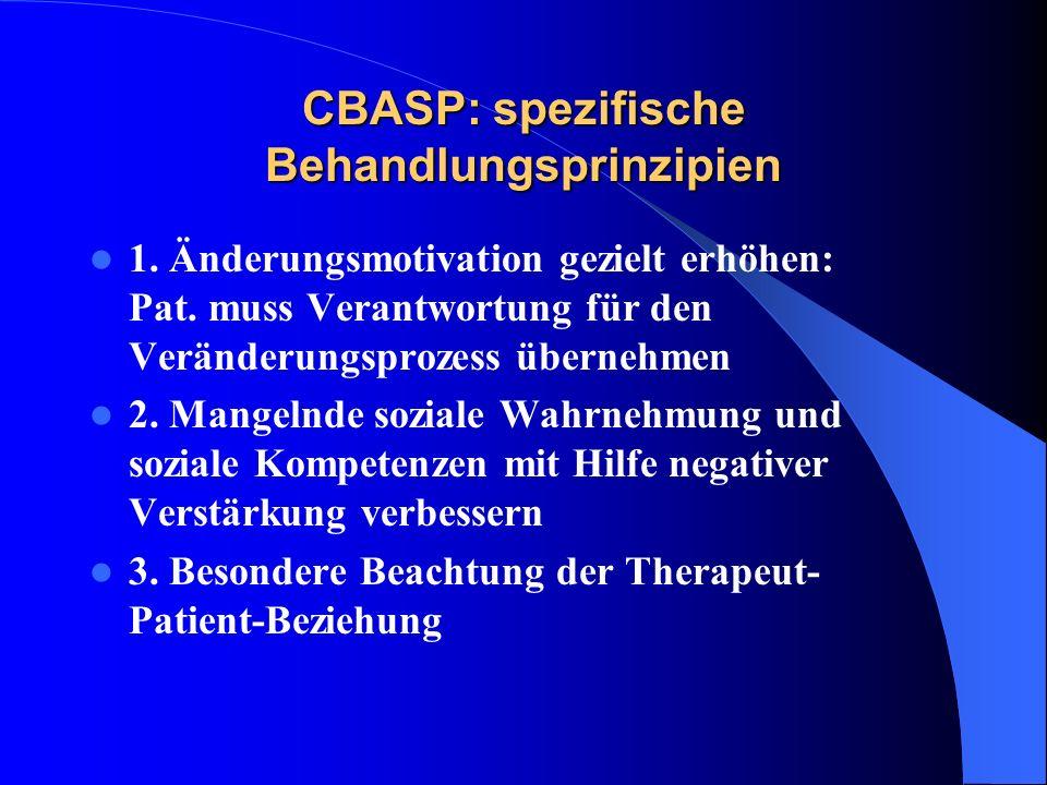 CBASP: spezifische Behandlungsprinzipien 1. Änderungsmotivation gezielt erhöhen: Pat. muss Verantwortung für den Veränderungsprozess übernehmen 2. Man