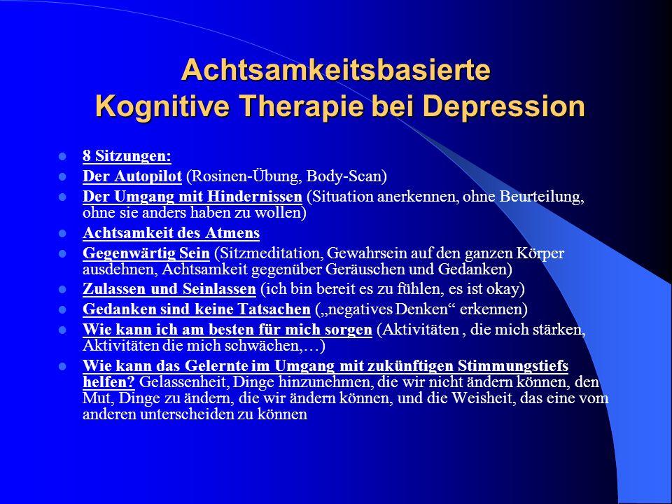 Achtsamkeitsbasierte Kognitive Therapie bei Depression 8 Sitzungen: Der Autopilot (Rosinen-Übung, Body-Scan) Der Umgang mit Hindernissen (Situation an